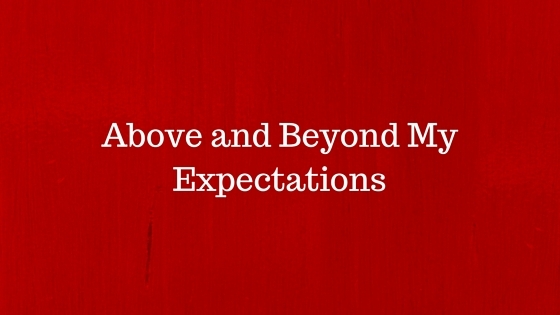 Above and Beyond My Expectations